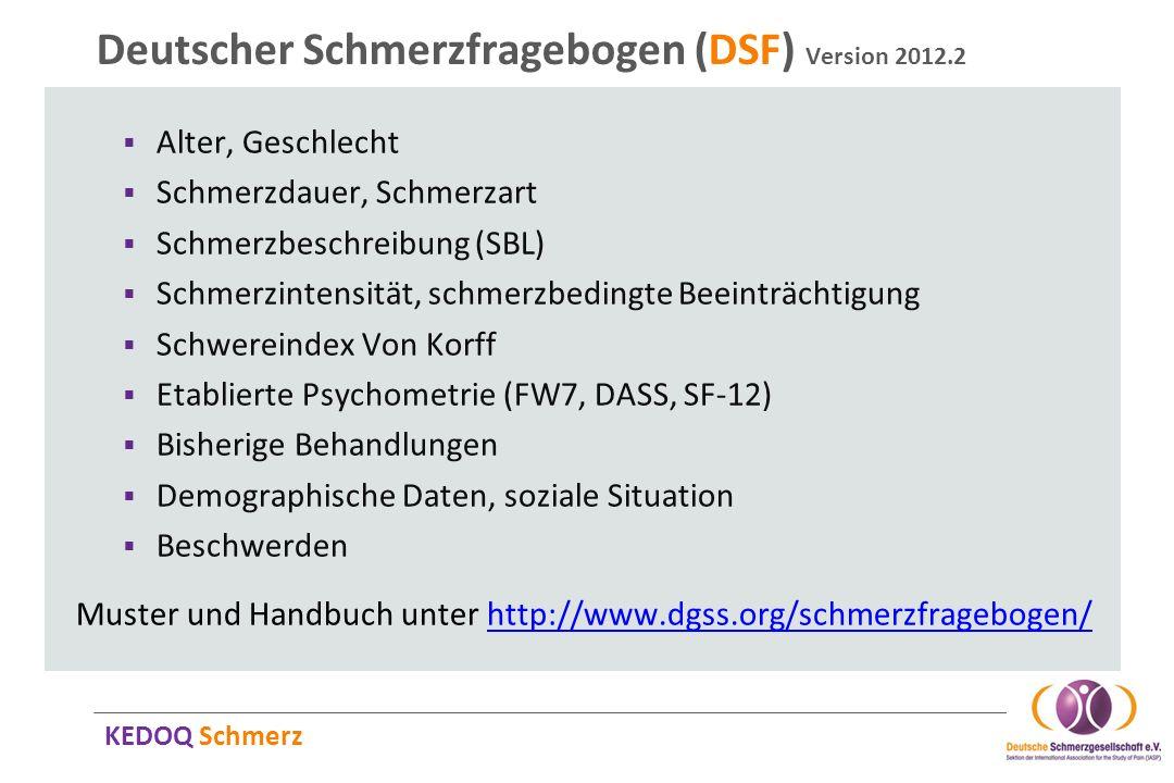 KEDOQ Schmerz Deutscher Schmerzfragebogen (DSF) Version 2012.2 Alter, Geschlecht Schmerzdauer, Schmerzart Schmerzbeschreibung (SBL) Schmerzintensität,