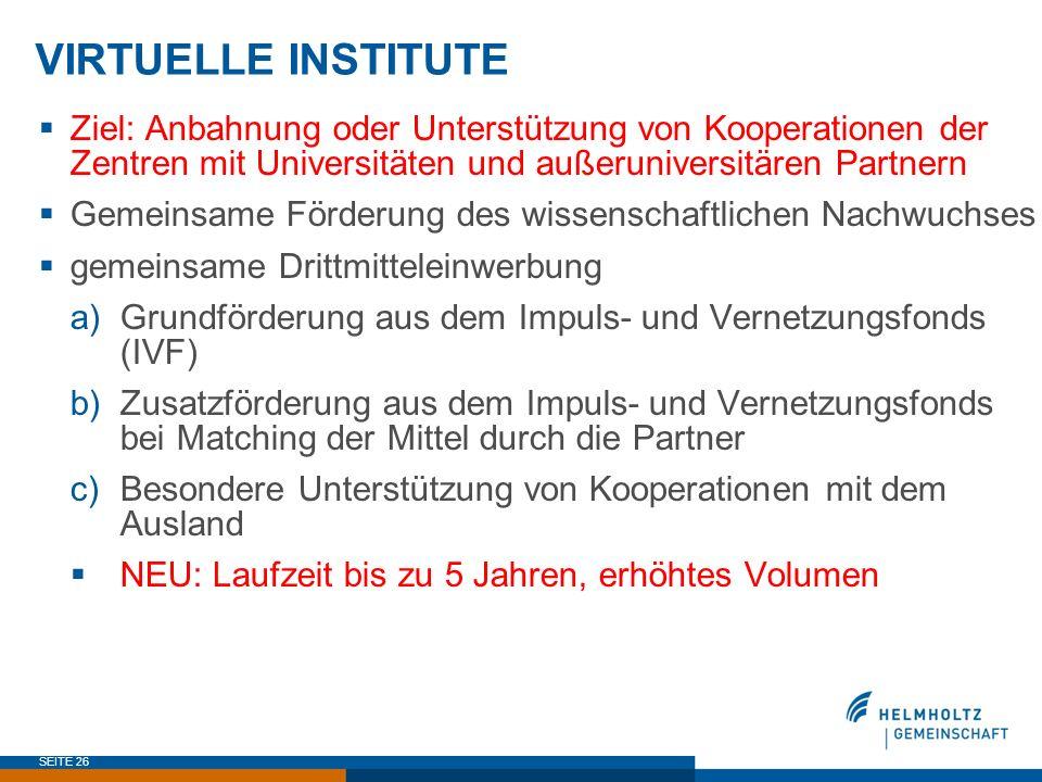 SEITE 26 VIRTUELLE INSTITUTE Ziel: Anbahnung oder Unterstützung von Kooperationen der Zentren mit Universitäten und außeruniversitären Partnern Gemein