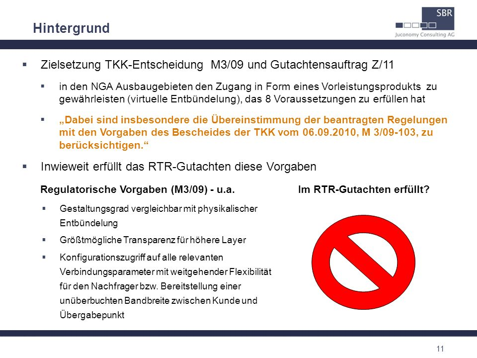 11 Hintergrund Regulatorische Vorgaben (M3/09) - u.a. Gestaltungsgrad vergleichbar mit physikalischer Entbündelung Größtmögliche Transparenz für höher