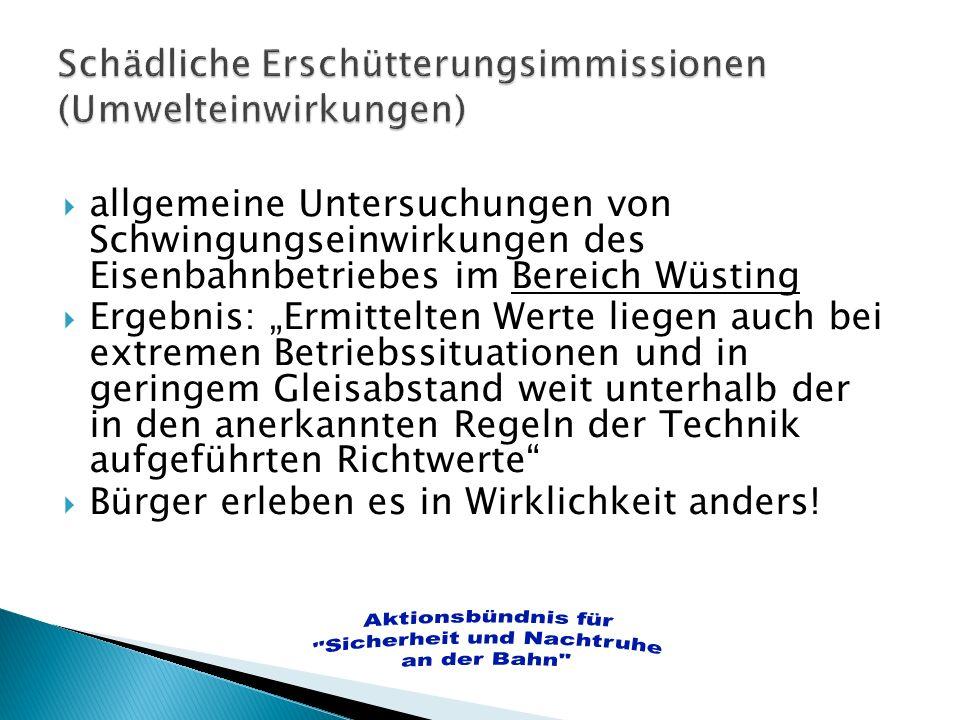 allgemeine Untersuchungen von Schwingungseinwirkungen des Eisenbahnbetriebes im Bereich Wüsting Ergebnis: Ermittelten Werte liegen auch bei extremen B
