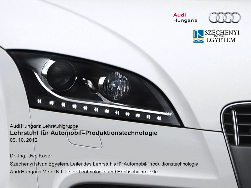 Audi Hungaria Lehrstuhlgruppe Lehrstuhl für Automobil–Produktionstechnologie 09.