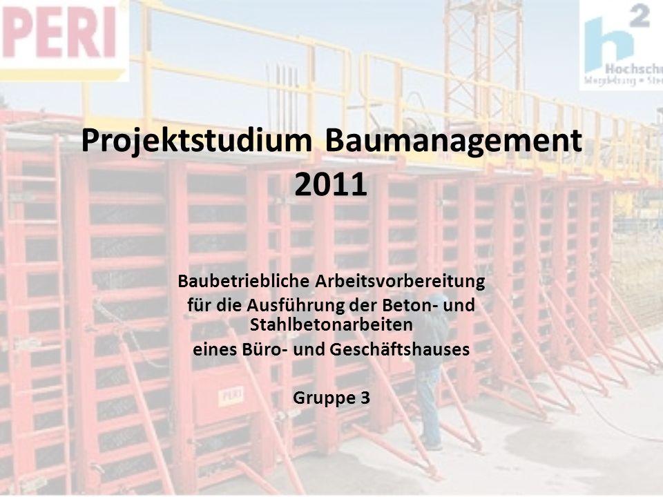 Projektstudium Baumanagement 2011 Baubetriebliche Arbeitsvorbereitung für die Ausführung der Beton- und Stahlbetonarbeiten eines Büro- und Geschäftsha