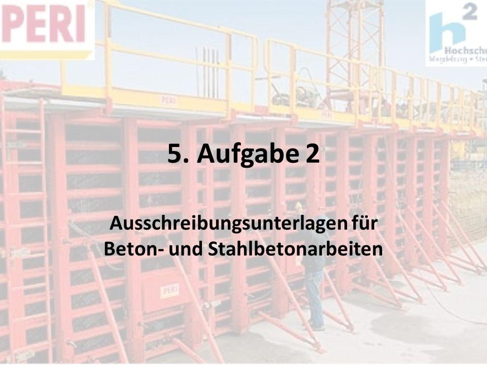5. Aufgabe 2 Ausschreibungsunterlagen für Beton- und Stahlbetonarbeiten