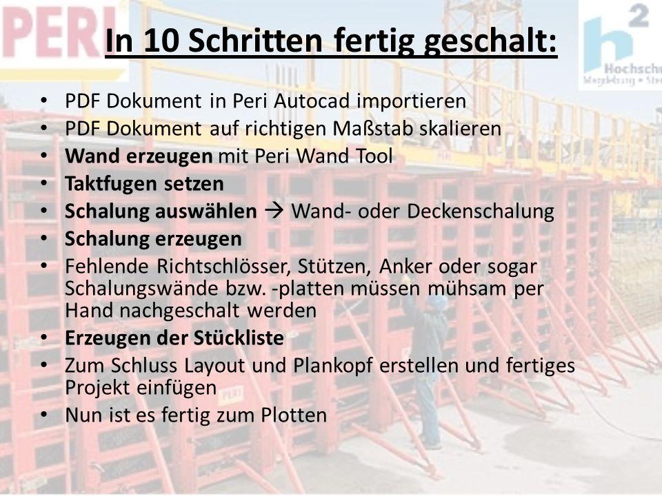 In 10 Schritten fertig geschalt: PDF Dokument in Peri Autocad importieren PDF Dokument auf richtigen Maßstab skalieren Wand erzeugen mit Peri Wand Too