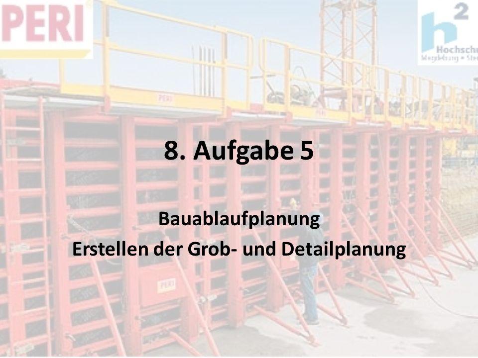 8. Aufgabe 5 Bauablaufplanung Erstellen der Grob- und Detailplanung