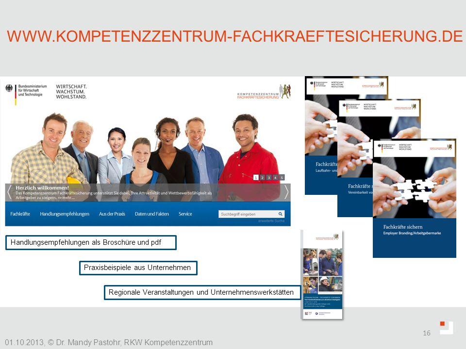 16 01.10.2013, © Dr. Mandy Pastohr, RKW Kompetenzzentrum WWW.KOMPETENZZENTRUM-FACHKRAEFTESICHERUNG.DE Handlungsempfehlungen als Broschüre und pdf Regi