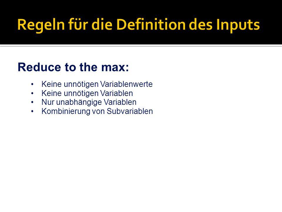 Reduce to the max: Keine unnötigen Variablenwerte Keine unnötigen Variablen Nur unabhängige Variablen Kombinierung von Subvariablen