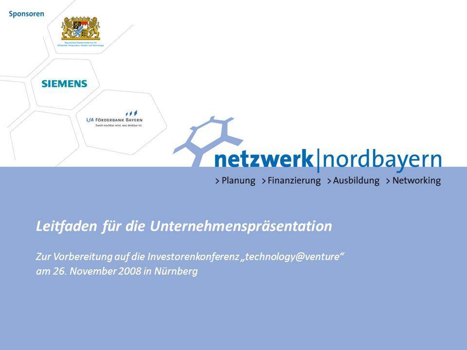 Leitfaden für die Unternehmenspräsentation Zur Vorbereitung auf die Investorenkonferenz technology@venture am 26. November 2008 in Nürnberg