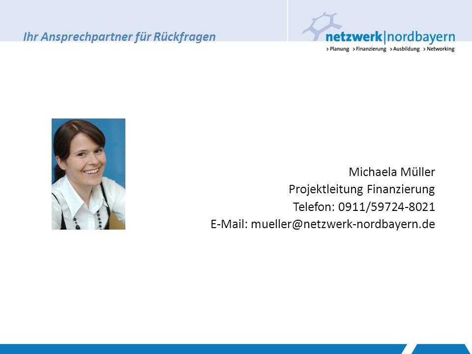Ihr Ansprechpartner für Rückfragen Michaela Müller Projektleitung Finanzierung Telefon: 0911/59724-8021 E-Mail: mueller@netzwerk-nordbayern.de