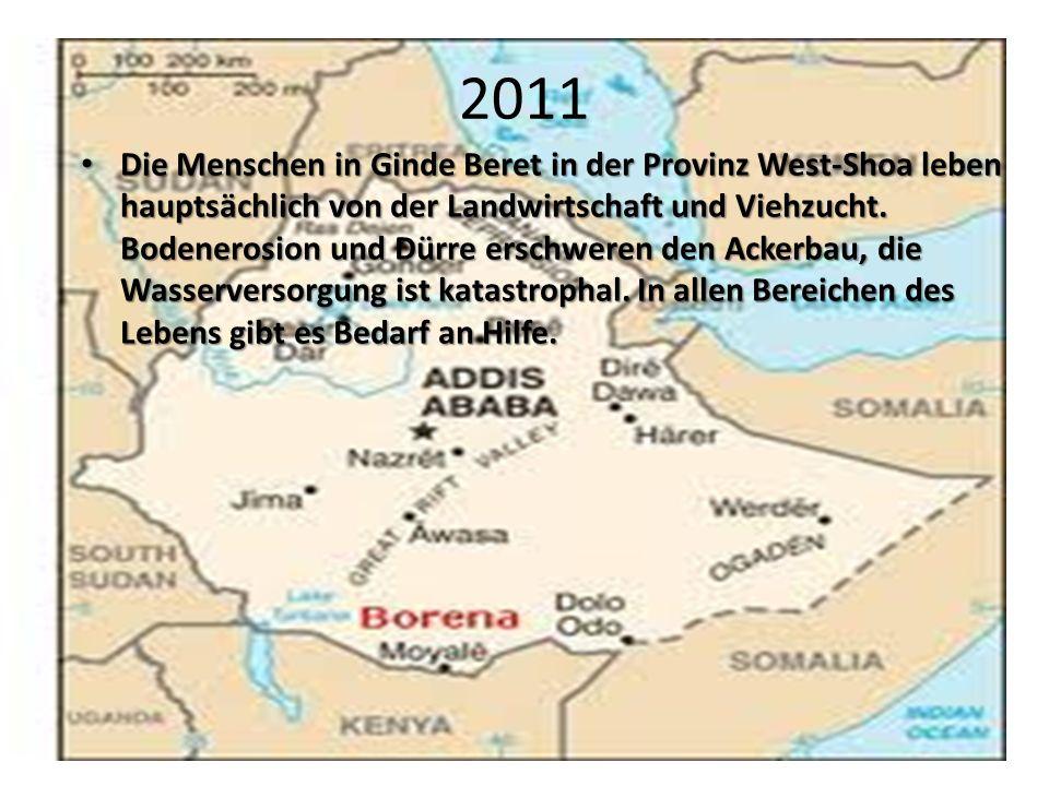 2011 Die Menschen in Ginde Beret in der Provinz West-Shoa leben hauptsächlich von der Landwirtschaft und Viehzucht. Bodenerosion und Dürre erschweren