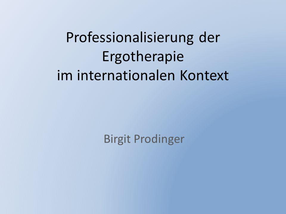 Professionalisierung der Ergotherapie im internationalen Kontext Birgit Prodinger