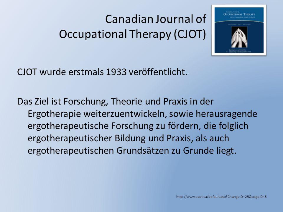 Canadian Journal of Occupational Therapy (CJOT) http://www.caot.ca/default.asp?ChangeID=25&pageID=6 CJOT wurde erstmals 1933 veröffentlicht. Das Ziel
