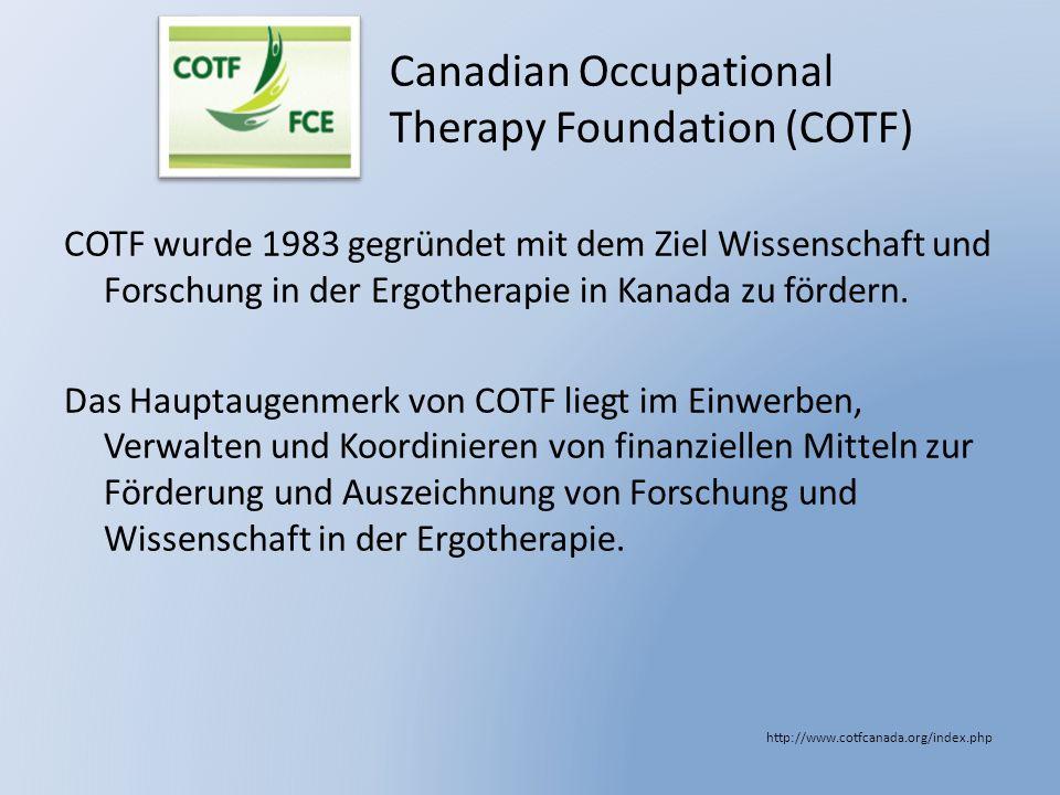 Canadian Occupational Therapy Foundation (COTF) COTF wurde 1983 gegründet mit dem Ziel Wissenschaft und Forschung in der Ergotherapie in Kanada zu för