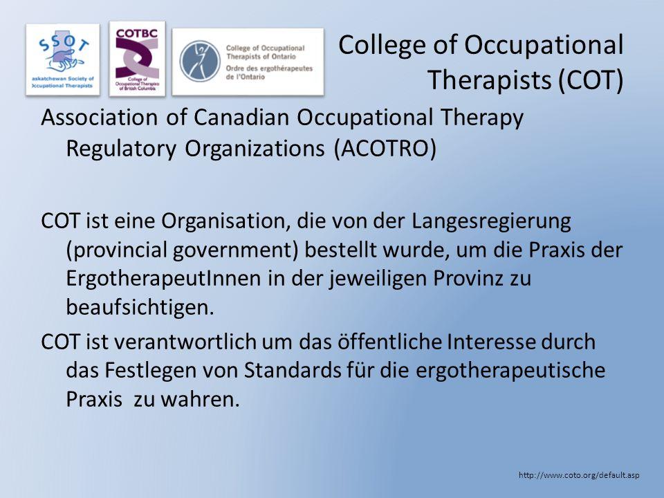 College of Occupational Therapists (COT) Association of Canadian Occupational Therapy Regulatory Organizations (ACOTRO) COT ist eine Organisation, die
