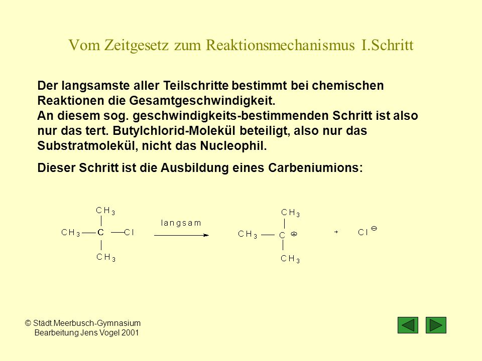 Der langsamste aller Teilschritte bestimmt bei chemischen Reaktionen die Gesamtgeschwindigkeit. An diesem sog. geschwindigkeits-bestimmenden Schritt i