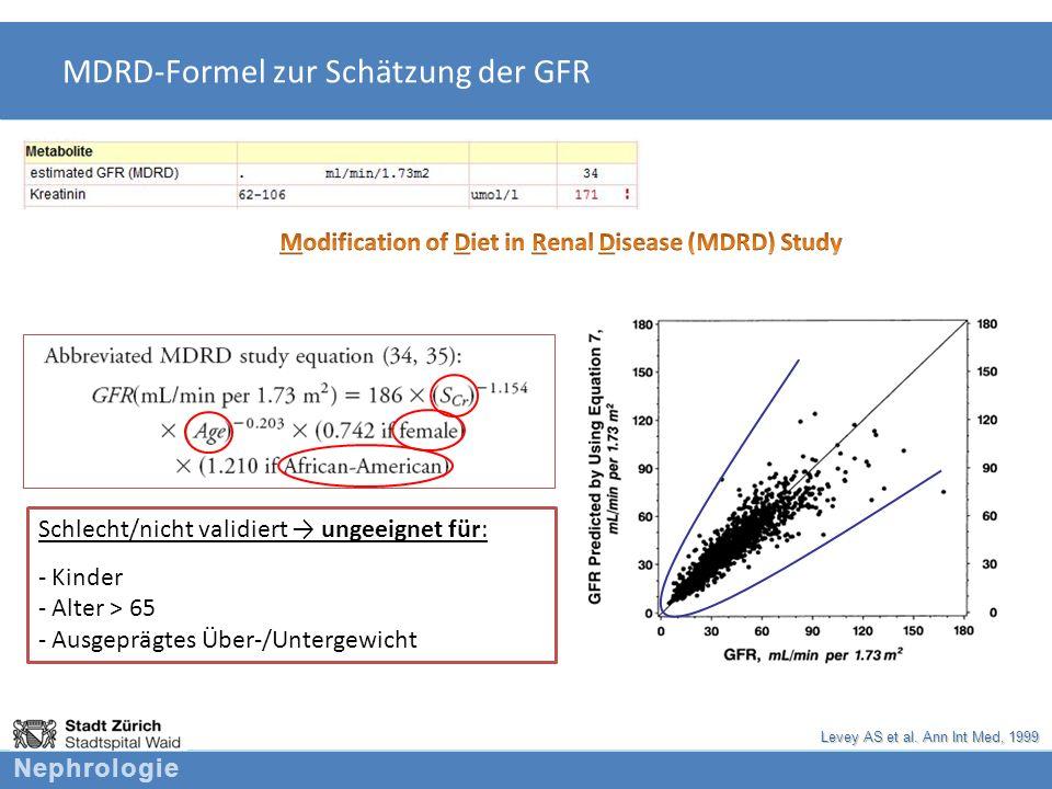 Nephrologie MDRD-Formel zur Schätzung der GFR Levey AS et al. Ann Int Med, 1999 Schlecht/nicht validiert ungeeignet für: - Kinder - Alter > 65 - Ausge