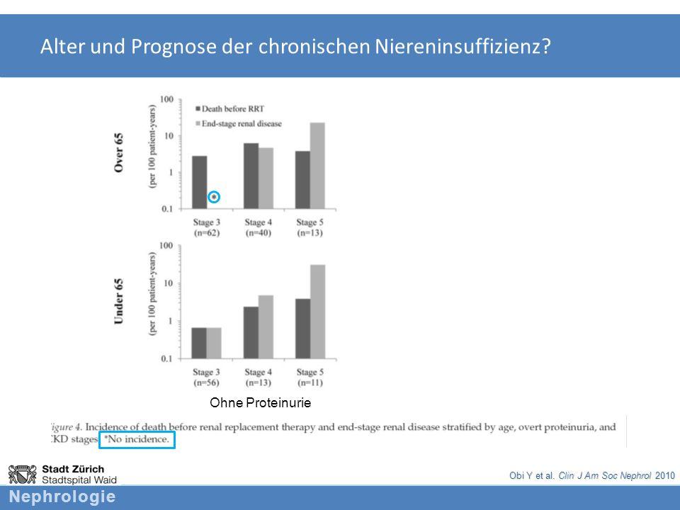 Nephrologie Alter und Prognose der chronischen Niereninsuffizienz? Ohne Proteinurie Obi Y et al. Clin J Am Soc Nephrol 2010