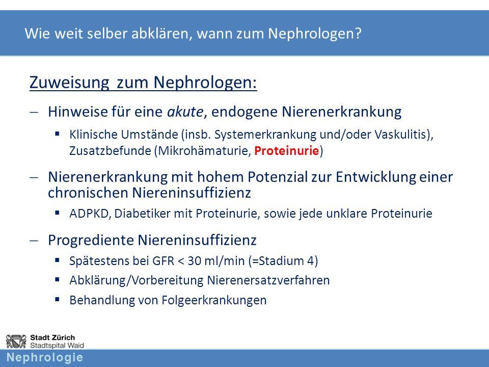 Nephrologie Wie weit selber abklären, wann zum Nephrologen? Zuweisung zum Nephrologen: Hinweise für eine akute, endogene Nierenerkrankung Klinische Um