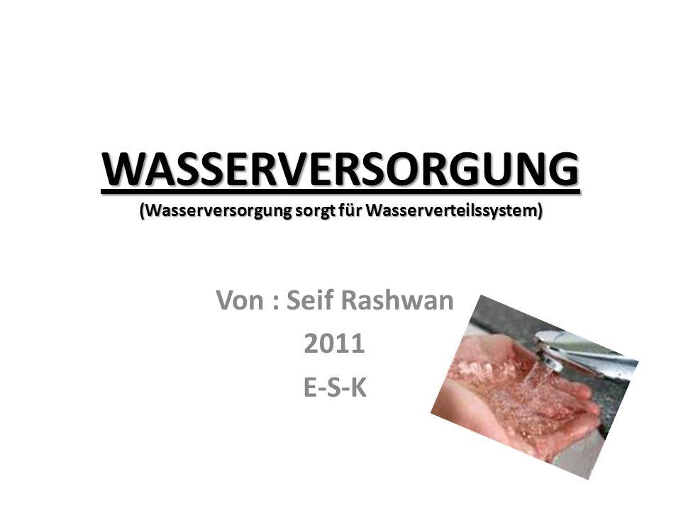 WASSERVERSORGUNG (Wasserversorgung sorgt für Wasserverteilssystem) Von : Seif Rashwan 2011 E-S-K