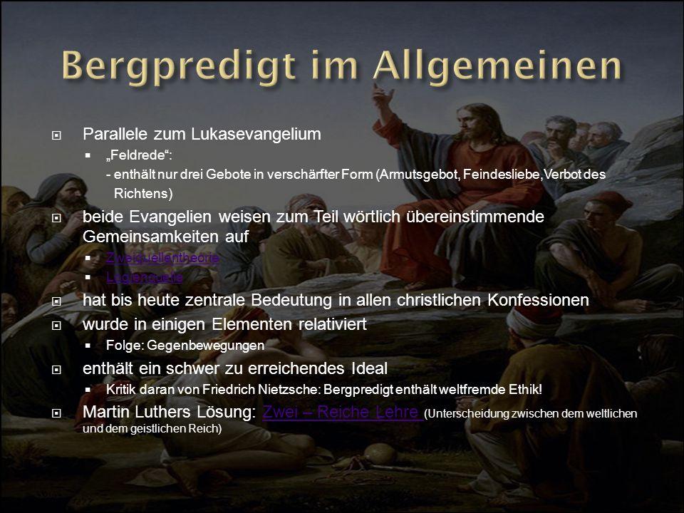 Parallele zum Lukasevangelium Feldrede: - enthält nur drei Gebote in verschärfter Form (Armutsgebot, Feindesliebe,Verbot des Richtens) beide Evangelie