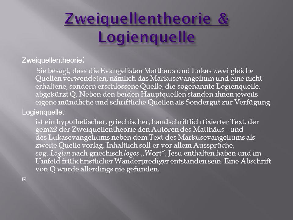 Zweiquellentheorie : Sie besagt, dass die Evangelisten Matthäus und Lukas zwei gleiche Quellen verwendeten, nämlich das Markusevangelium und eine nich