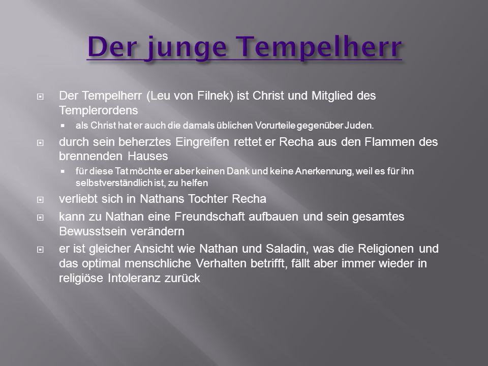 Der Tempelherr (Leu von Filnek) ist Christ und Mitglied des Templerordens als Christ hat er auch die damals üblichen Vorurteile gegenüber Juden. durch