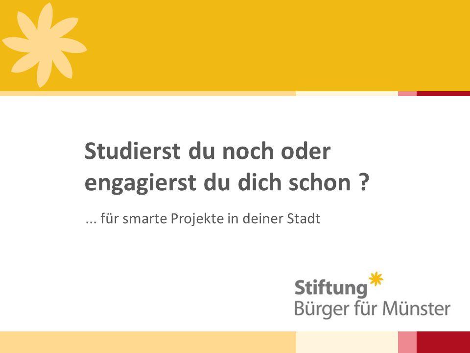 Studierst du noch oder engagierst du dich schon ?... für smarte Projekte in deiner Stadt
