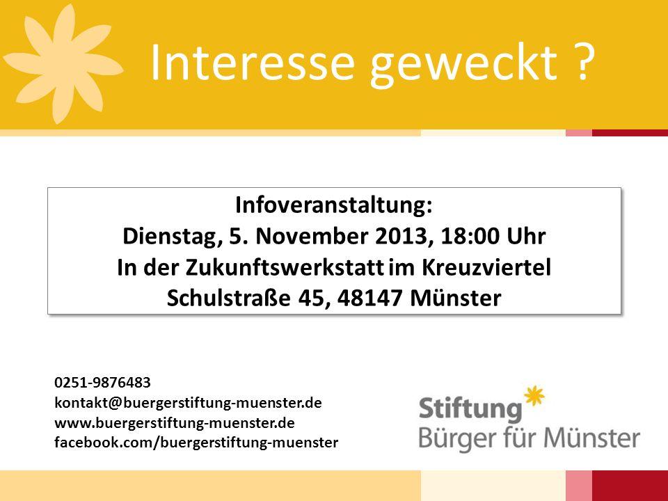 Interesse geweckt ? Infoveranstaltung: Dienstag, 5. November 2013, 18:00 Uhr In der Zukunftswerkstatt im Kreuzviertel Schulstraße 45, 48147 Münster In