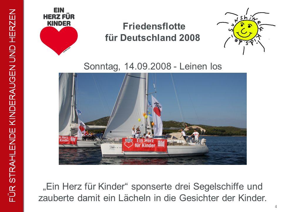 FÜR STRAHLENDE KINDERAUGEN UND HERZEN 4 Sonntag, 14.09.2008 - Leinen los Friedensflotte für Deutschland 2008 Ein Herz für Kinder sponserte drei Segelschiffe und zauberte damit ein Lächeln in die Gesichter der Kinder.