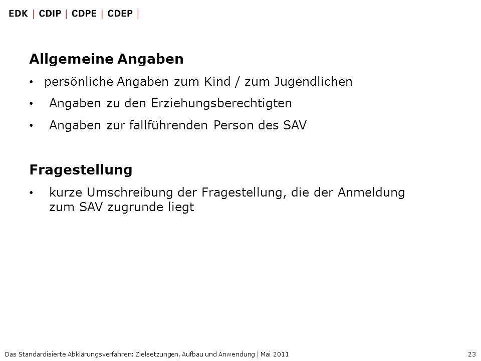 23 Das Standardisierte Abklärungsverfahren: Zielsetzungen, Aufbau und Anwendung | Mai 2011 Allgemeine Angaben persönliche Angaben zum Kind / zum Jugen