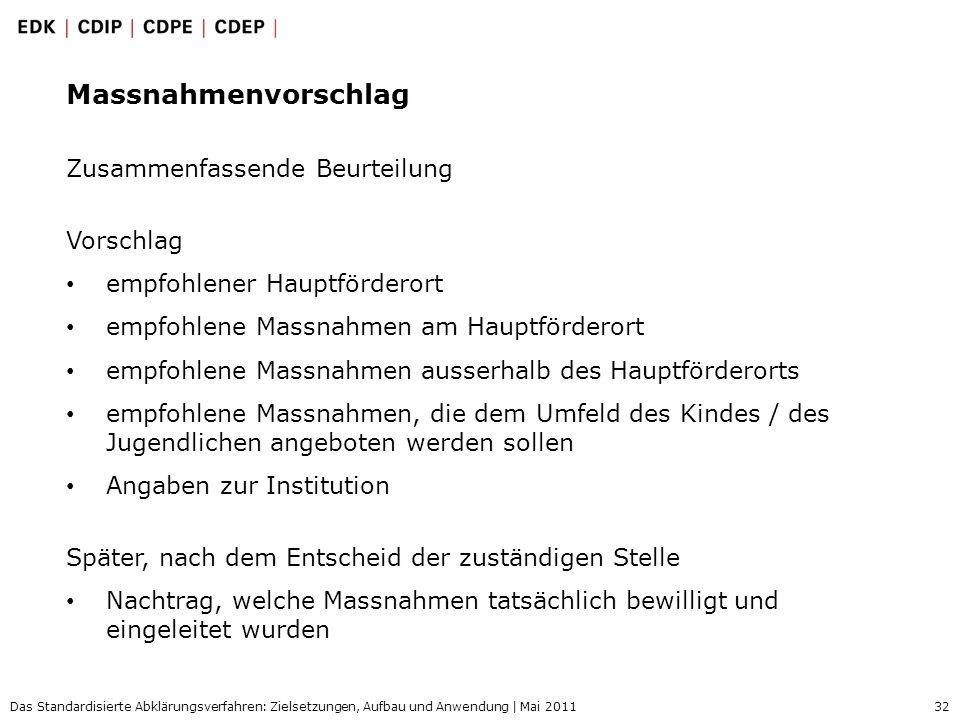 32 Das Standardisierte Abklärungsverfahren: Zielsetzungen, Aufbau und Anwendung | Mai 2011 Massnahmenvorschlag Zusammenfassende Beurteilung Vorschlag