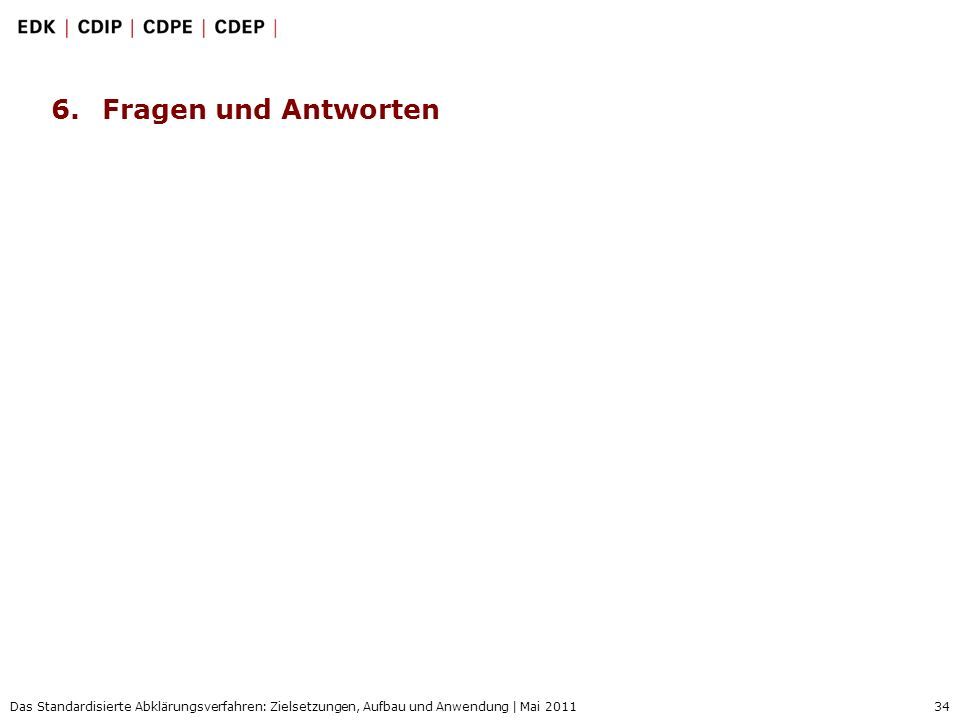 34 Das Standardisierte Abklärungsverfahren: Zielsetzungen, Aufbau und Anwendung | Mai 2011 6.Fragen und Antworten