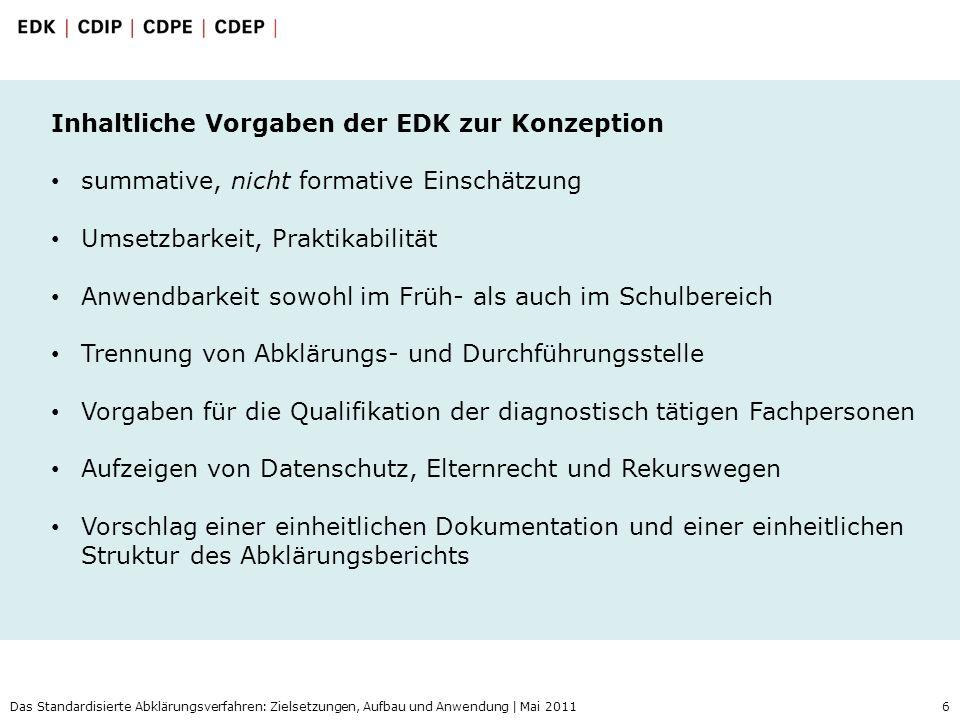 6 Das Standardisierte Abklärungsverfahren: Zielsetzungen, Aufbau und Anwendung | Mai 2011 Inhaltliche Vorgaben der EDK zur Konzeption summative, nicht