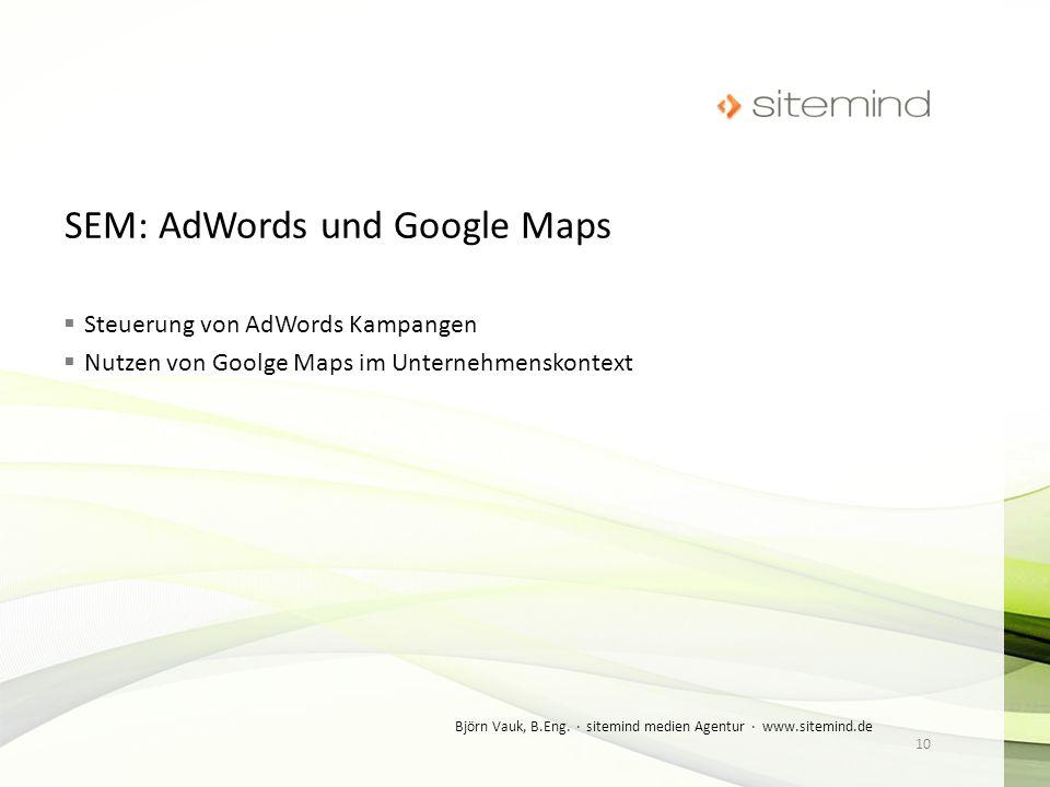 Steuerung von AdWords Kampangen Nutzen von Goolge Maps im Unternehmenskontext 10 Björn Vauk, B.Eng. · sitemind medien Agentur · www.sitemind.de