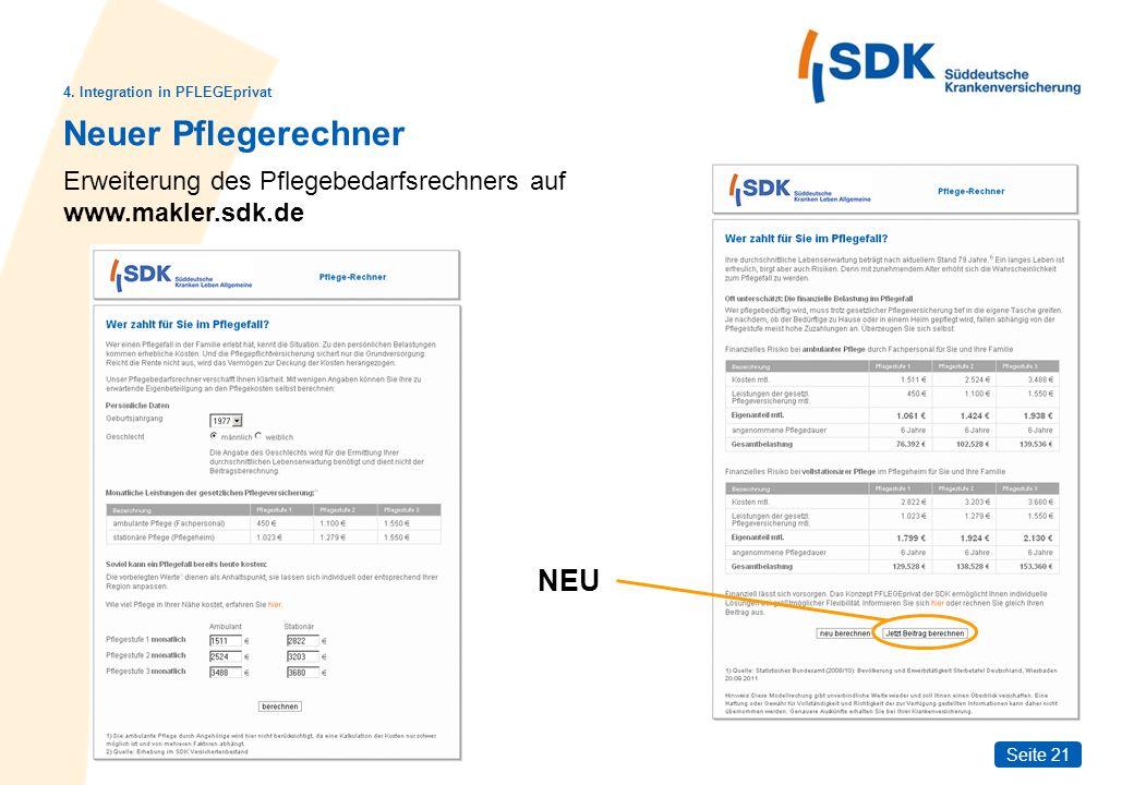 Seite 21 Neuer Pflegerechner 4. Integration in PFLEGEprivat Erweiterung des Pflegebedarfsrechners auf www.makler.sdk.de NEU