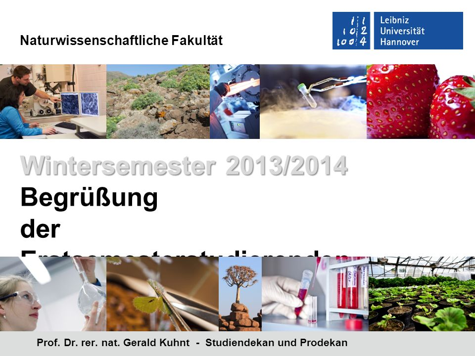 Naturwissenschaftliche Fakultät Prof. Dr. rer. nat. Gerald Kuhnt - Studiendekan und Prodekan Wintersemester 2013/2014 Begrüßung der Erstsemesterstudie