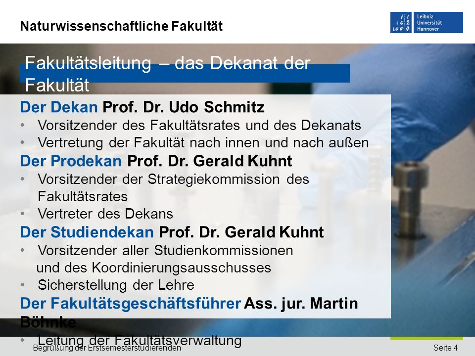 Naturwissenschaftliche Fakultät Seite 4Begrüßung der Erstsemesterstudierenden Fakultätsleitung – das Dekanat der Fakultät Der Dekan Prof. Dr. Udo Schm