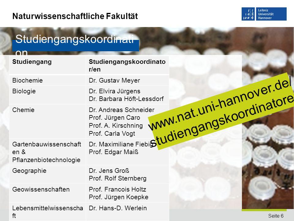 Naturwissenschaftliche Fakultät Seite 6Begrüßung der Erstsemesterstudierenden Studiengangskoordinati on StudiengangStudiengangskoordinato r/en Biochem