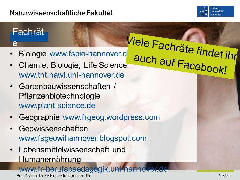 Naturwissenschaftliche Fakultät Seite 7Begrüßung der Erstsemesterstudierenden Fachrät e Biologie www.fsbio-hannover.de Chemie, Biologie, Life Science