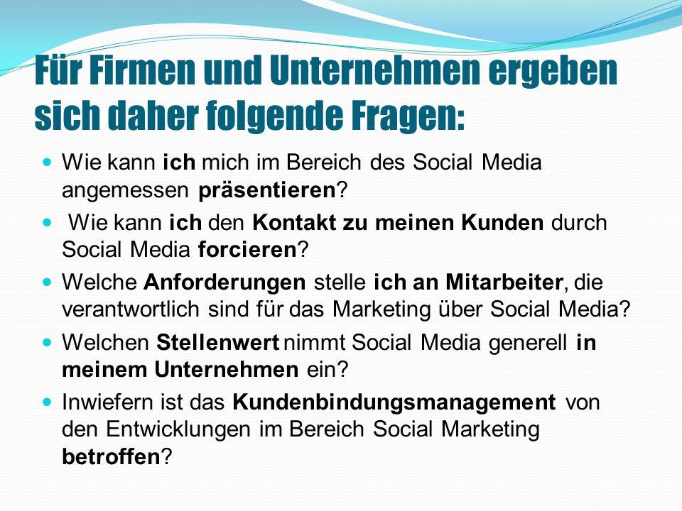 Für Firmen und Unternehmen ergeben sich daher folgende Fragen: Wie kann ich mich im Bereich des Social Media angemessen präsentieren.