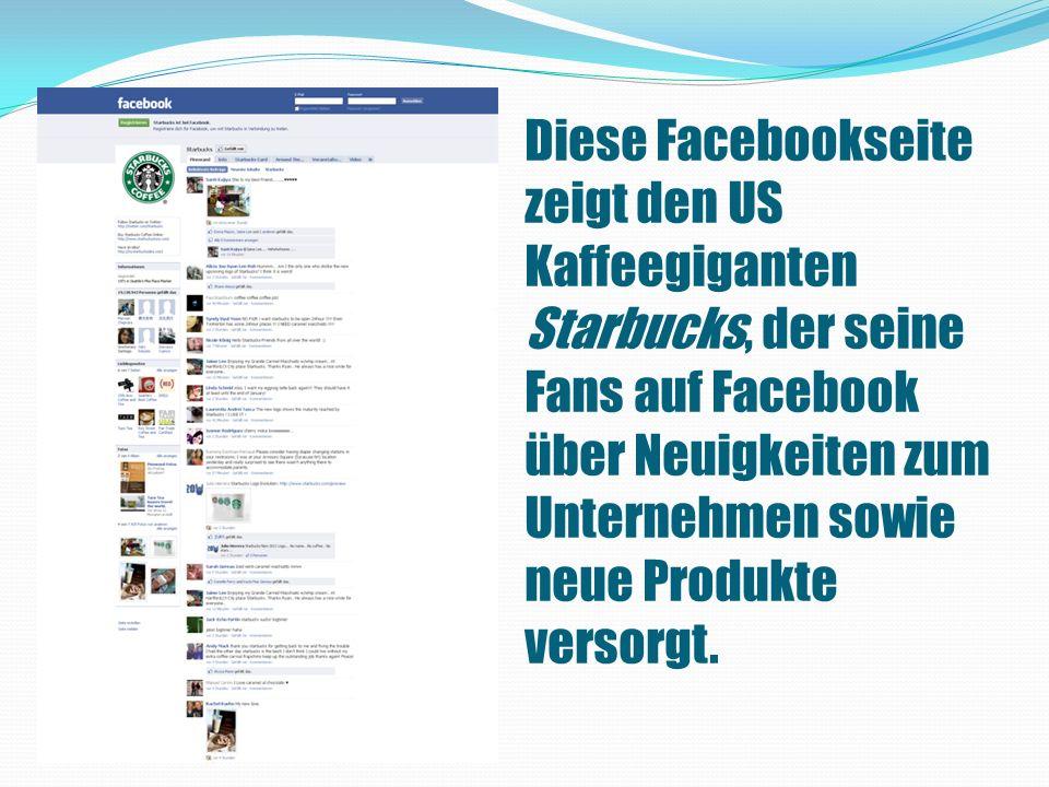 Diese Facebookseite zeigt den US Kaffeegiganten Starbucks, der seine Fans auf Facebook über Neuigkeiten zum Unternehmen sowie neue Produkte versorgt.