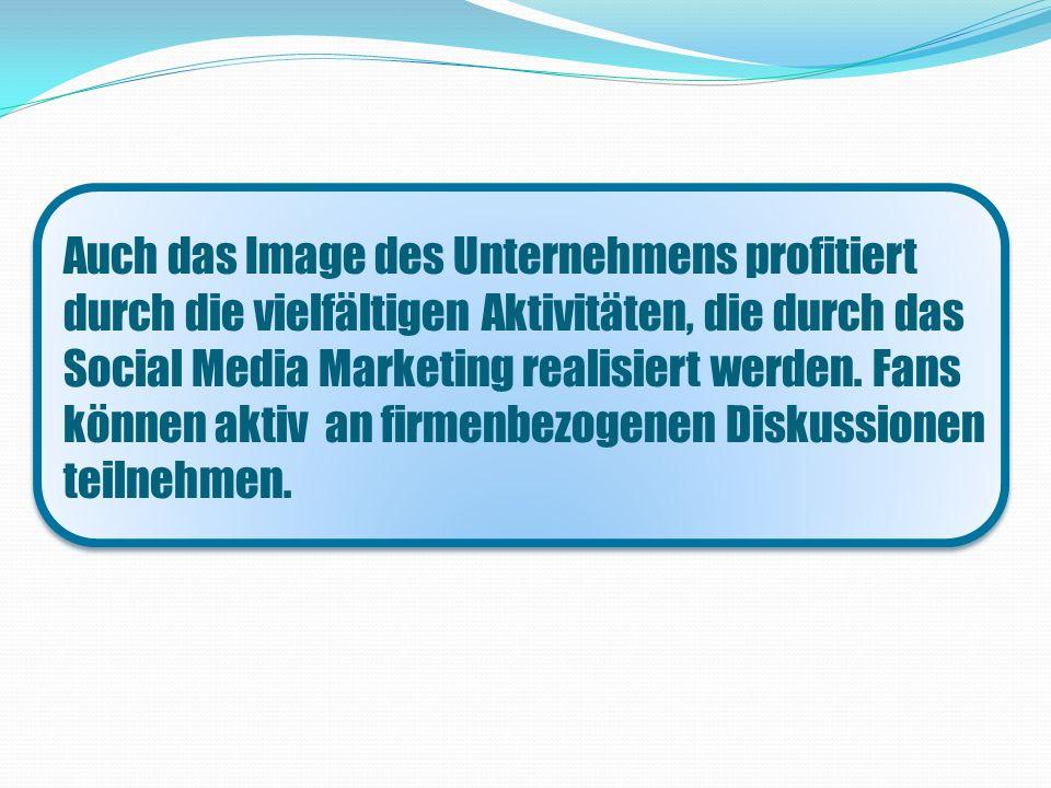 Auch das Image des Unternehmens profitiert durch die vielfältigen Aktivitäten, die durch das Social Media Marketing realisiert werden.