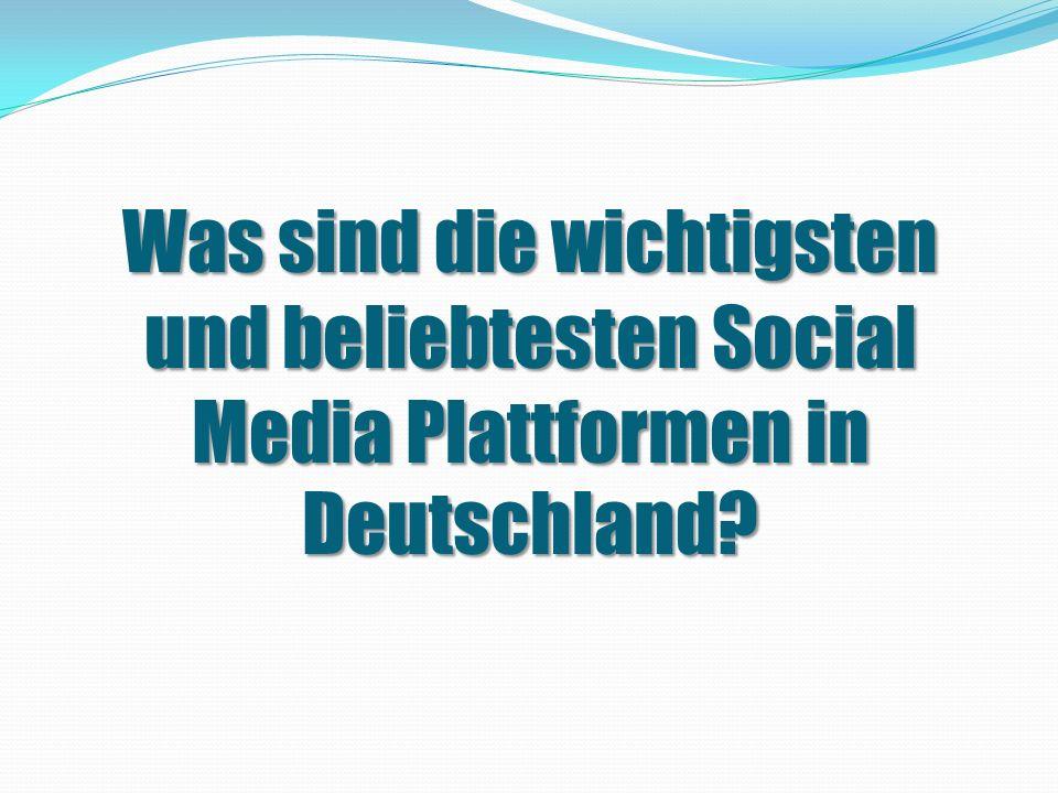 Was sind die wichtigsten und beliebtesten Social Media Plattformen in Deutschland