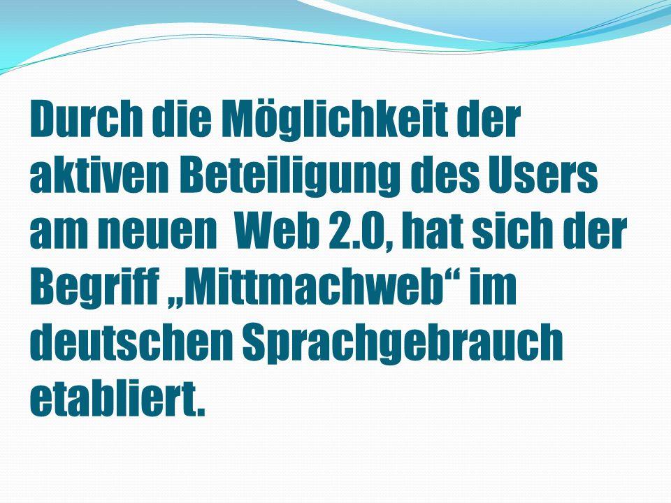 Durch die Möglichkeit der aktiven Beteiligung des Users am neuen Web 2.0, hat sich der Begriff Mittmachweb im deutschen Sprachgebrauch etabliert.