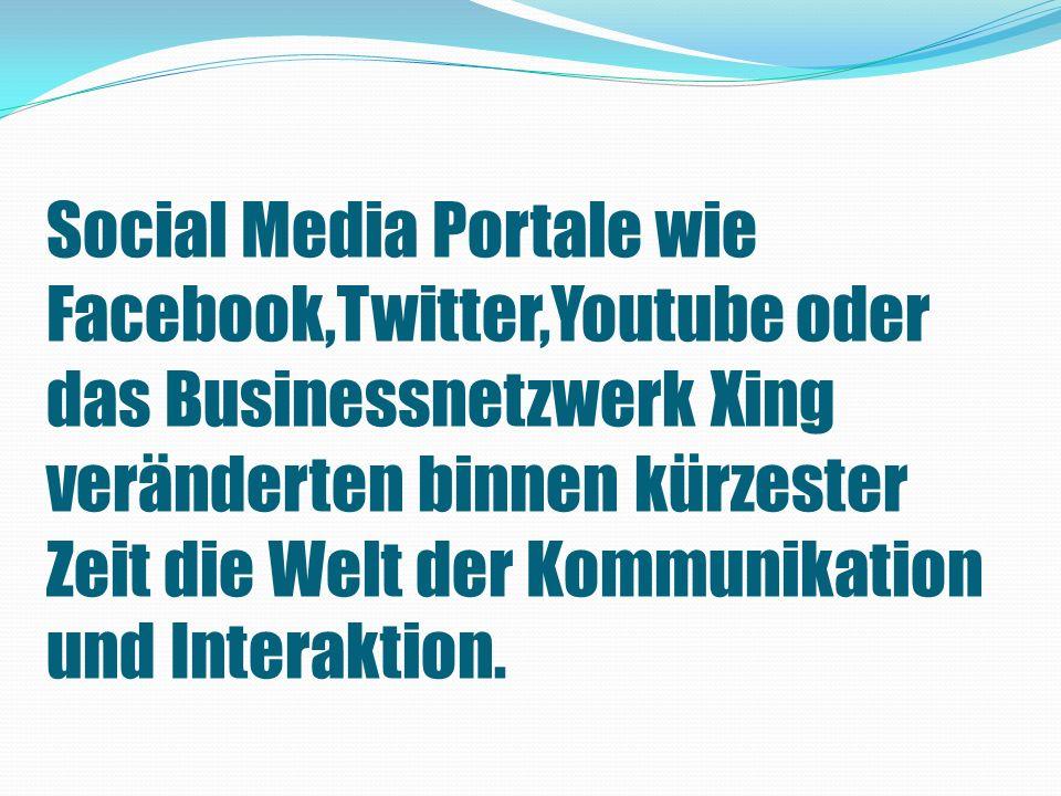 Social Media Portale wie Facebook,Twitter,Youtube oder das Businessnetzwerk Xing veränderten binnen kürzester Zeit die Welt der Kommunikation und Interaktion.
