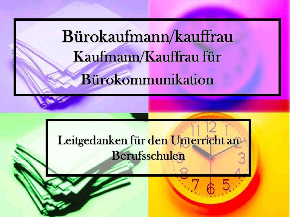 Bürokaufmann/kauffrau Kaufmann/Kauffrau für Bürokommunikation Leitgedanken für den Unterricht an Berufsschulen