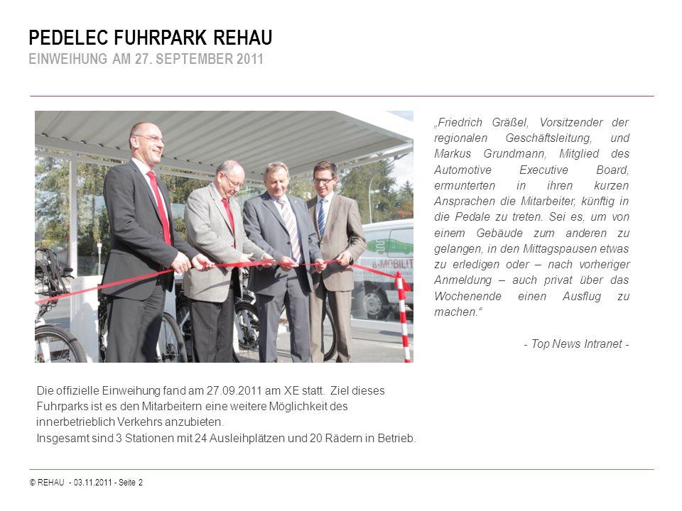 © REHAU - 03.11.2011 - Seite 2 PEDELEC FUHRPARK REHAU EINWEIHUNG AM 27. SEPTEMBER 2011 Die offizielle Einweihung fand am 27.09.2011 am XE statt. Ziel
