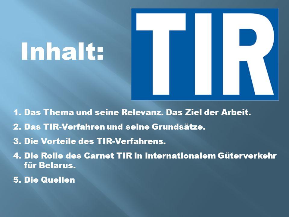 Inhalt: 1.Das Thema und seine Relevanz. Das Ziel der Arbeit. 2.Das TIR-Verfahren und seine Grundsätze. 3.Die Vorteile des TIR-Verfahrens. 4.Die Rolle
