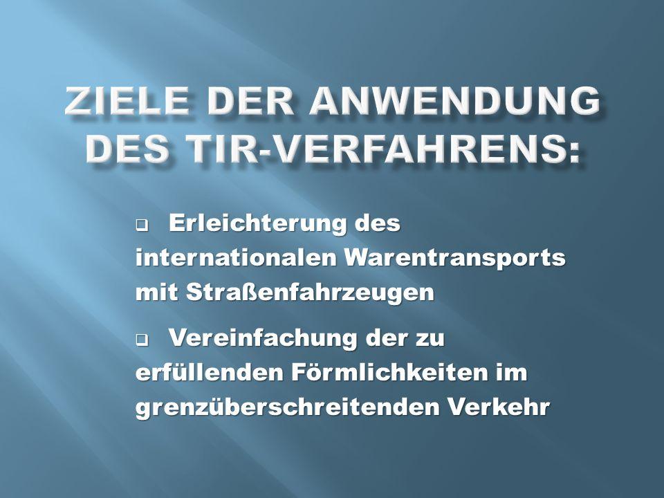 Erleichterung des internationalen Warentransports mit Straßenfahrzeugen Erleichterung des internationalen Warentransports mit Straßenfahrzeugen Vereinfachung der zu erfüllenden Förmlichkeiten im grenzüberschreitenden Verkehr Vereinfachung der zu erfüllenden Förmlichkeiten im grenzüberschreitenden Verkehr