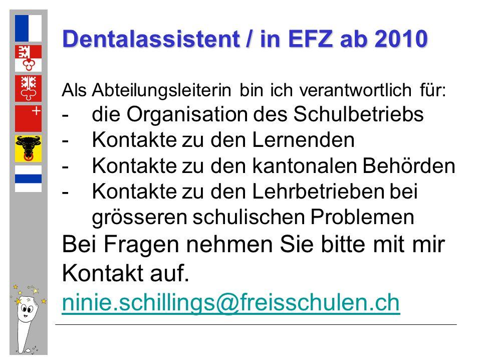 Dentalassistent / in EFZ ab 2010 Als Abteilungsleiterin bin ich verantwortlich für: -die Organisation des Schulbetriebs -Kontakte zu den Lernenden -Ko